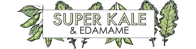 super kale & edamame
