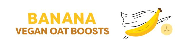 banana oat boosts