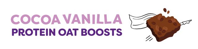 cocoa vanilla protein oat boosts
